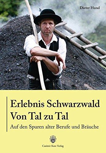 Erlebnis Schwarzwald - Von Tal zu Tal: Auf den Spuren alter Berufe und Bräuche
