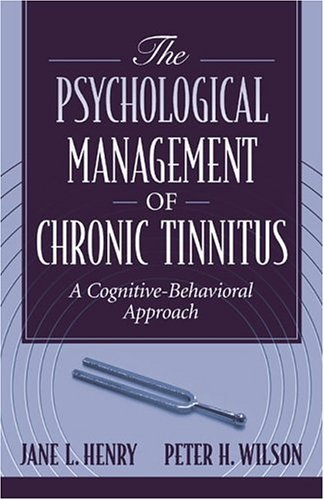 Psychological Management of Chronic Tinnitus, The: A Cognitive-Behavioral Approach