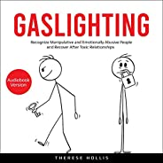 Gaslighting: Recognize Manipulative and Emotionally Abusive People and Recover After Toxic Relationships