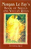 Morgan le Fay's Book of Spells and Wiccan Rites, Jennifer Reif, 0806522003