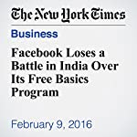 Facebook Loses a Battle in India Over Its Free Basics Program | Vindu Goel