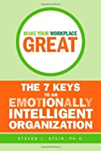 Make Your Workplace Great: The 7 Keys to an Emotionally Intelligent Organization (Jossey-Bass Leadership Series - Canada)