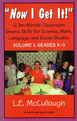 Now I Get It!: 12 Ten-minute Classroom Drama Skits for Science, Math, Language, and Social Studies for Grades K-3 (Young Actors Series)