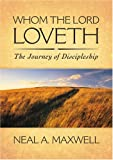 Whom the Lord Loveth : The Journey of Discipleship, Maxwell, Neal A., 1590382064
