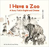 I Have a Zoo: A Story Told in English and Chinese