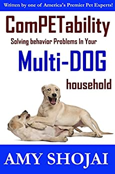 ComPETability: Solving Behavior Problems In Your Multi-DOG Household by [Shojai, Amy]