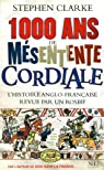 1000 ans de mésentente cordiale : L'histoire anglo-française revue par un rosbif par Clarke