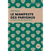 Le manifeste des parvenus: Le think big des penses-petit (French Edition)