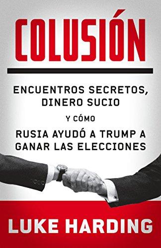 Colusion: Encuentros secretos, dinero sucio y como rusia ayudo a Trump a ganar las elecciones (Spanish Edition) [Luke Harding] (Tapa Blanda)