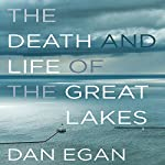 The Death and Life of the Great Lakes | Dan Egan