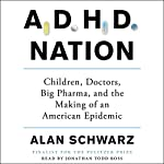 ADHD Nation: Children, Doctors, Big Pharma, and the Making of an American Epidemic | Alan Schwarz