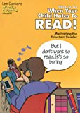 What To Do When Your Child Hates To Read: Motivating the Reluctant Reader (Effective Parenting Books)