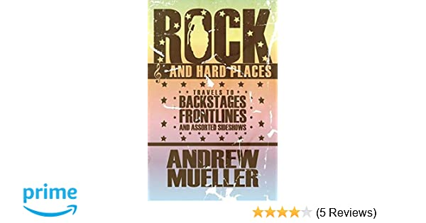 Rock and Hard Places: Travels to Backstages, Frontlines and Assorted Sideshows
