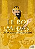 Le roi Midas (mythologie jeunesse): et 11 autres métamorphoses