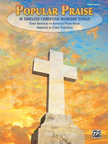 Popular Praise: 10 Timeless Christian Worship Songs, Early Advanced to Advanced Piano Solos