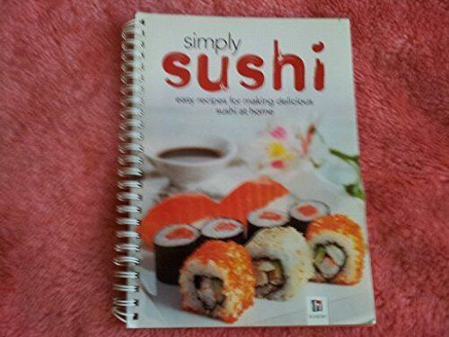 Simply Sushi - Simply Sushi Easy Recipes for Making Delicious Sushi At Home
