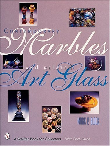 Contemporary Marbles and Related Art Glass (A Schiffer Book for Collectors) by Schiffer Pub Ltd