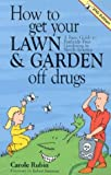 How to Get Your Lawn and Garden off Drugs, Carole Rubin, 1550173200