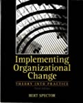 Implementing Organizational Change: T...