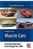 Muscle Cars: Amerikas legendäre Kraft-Wagen seit 1960 (Typenkompass)