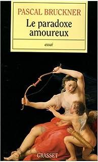 le paradoxe amoureux le paradoxe amoureux pascal bruckner - Pascal Bruckner Mariage