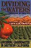 Dividing the Waters : Governing Groundwater in Southern California, Blomquist, William A., 1558152008