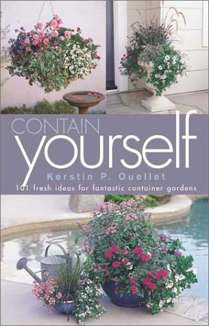 Contain Yourself: 101 Fresh Ideas for Fantastic Container Gardens pdf