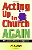 Acting up in Church Again, M. K. Boyle, 1566081785