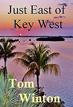 Just East of Key West (The Florida Keys Series Book 1) by [Winton, Tom]
