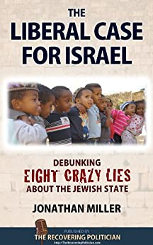 The Liberal Case for Israel: Debunking Eight Crazy Lies about the Jewish State by [Miller, Jonathan]