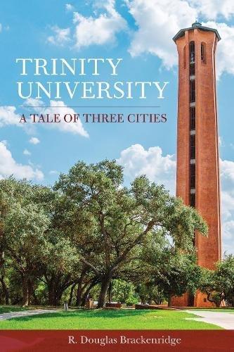 Trinity University: A Tale of Three Cities