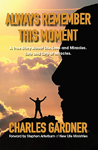 A book to draw you in, melt your heart and inspire you to see life in a refreshing new way…Always Remember This Moment: A True Story About Life, Love and Miracles. Lots and Lots of Miracles. by Charlie Gardner