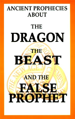 Ancient Prophecies About The Dragon the Beast and the False Prophet