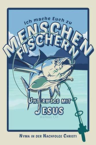 Ich Mache Euch Zu Menschenfischern - Nyma in der Nachfolge Christi: Jüngerschaftstagebuch (Unterwegs mit Jesus) (German Edition) (Herren-kreis)