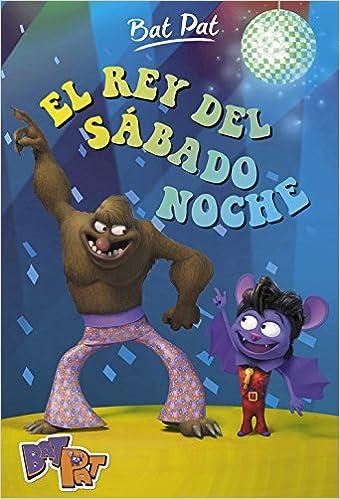 El rey del sábado noche (Serie Bat Pat 6): Amazon.es: Roberto Pavanello, Carlos Mayor Ortega;: Libros