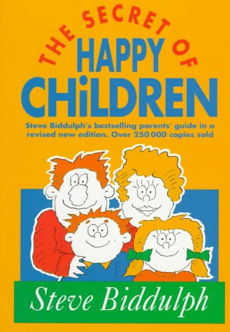 Download The Secret of Happy Children (Old Edition): Steve Biddulph's Best-selling Parents' Guide (Parenting Series) pdf epub