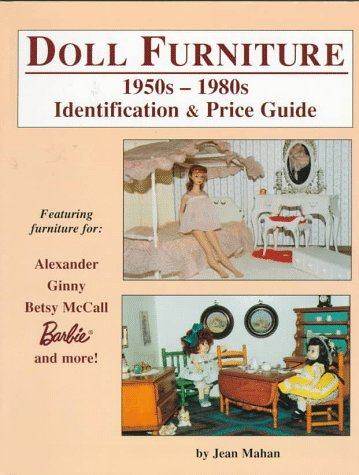 Doll Furniture: 1950s-1980s Identification & Price Guide- Featuring Furniture for Alexander, Ginny, Betsy McCall, Barbie and More!