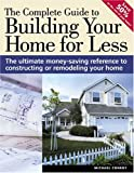 img - for The Complete Guide to Building Your Home for Less (Popular Woodworking) book / textbook / text book
