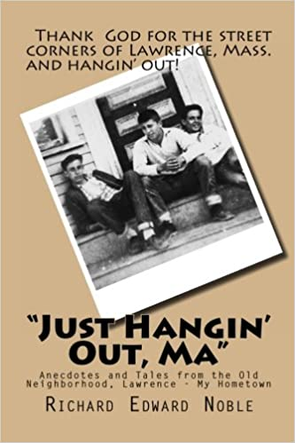 Just Hangin' Out, Ma: Anecdotes and Tales from the Old Neighborhood, Lawrence - My Hometown
