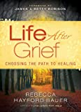 Life after Grief, Rebecca Hayford Bauer, 0830767835
