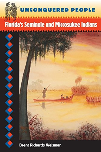 Unconquered People: Florida's Seminole and Miccosukee Indians (Native Peoples, Cultures, and Places of the Southeastern United States) (The History And Culture Of The Indian People)