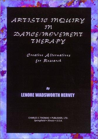 Artistic Inquiry in Dance/Movement Therapy: Creative Research Alternatives