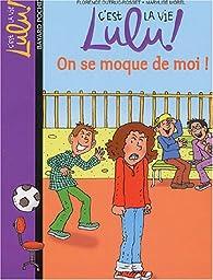 C'est la vie Lulu, tome 4 : On se moque de moi ! par Florence Dutruc-Rosset