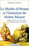 Le mythe d'Hiram et l'initiation de Maître Maçon - L'histoire de la reine du matin et de Soliman, prince des génies par Nerval