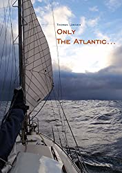 Only The Atlantic...: Single-handed double-crossing on a 27footer (English Edition)
