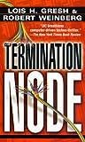 The Termination Node, Robert Weinberg and Lois H. Gresh, 034541246X