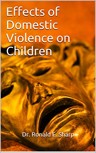 Effects of Domestic Violence on Children (Child Abuse & Neglect Prevention Book 8)