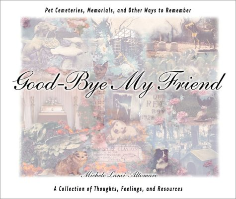 Download Good-Bye My Friend: Pet Cemeteries, Memorials, and Other Ways to Remember pdf