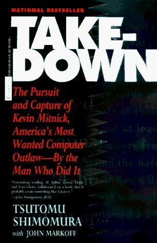 Takedown: The Pursuit and Capture of Kevin Mitnick, America's Most Wanted Computer Outlaw - By the Man Who Did It 1st Thus edition by Shimomura, Tsutomo, Markoff, John (1996) Mass Market Paperback