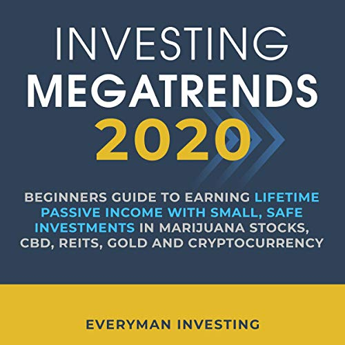 514QVge99ZL - Investing Megatrends 2020: Beginners Guide to Earning Lifetime Passive Income with Small, Safe Investments in Marijuana Stocks, CBD, REITs, Gold and Cryptocurrency